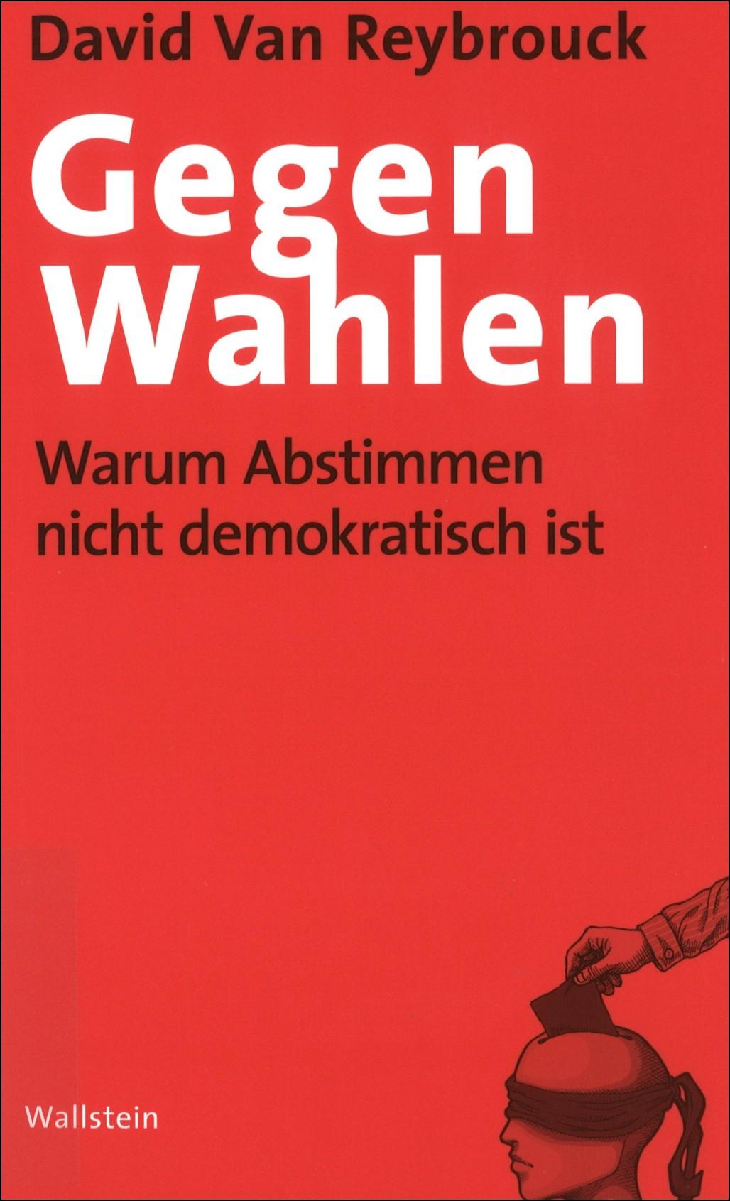 Gegen Wahlen - Warum Abstimmen nicht demokratisch ist