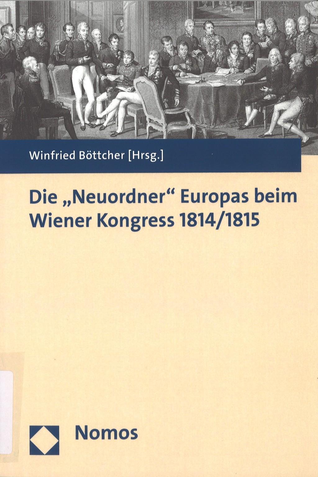 """Die """"Neuordner"""" Europas beim Wiener Kongress 1814/1815"""